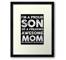 Proud Son Of A Freaking Awesome Mom Framed Print