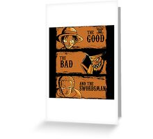The Good The Bad and the swordsman  Greeting Card