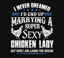 Gift for husband of a super sexy Chicken Lady T-Shirt Unisex T-Shirt