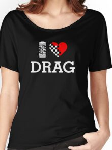 I Love DRAG (2) Women's Relaxed Fit T-Shirt