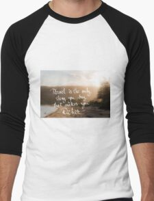 Travel Is The Only Thing You Buy That Makes You Richer Men's Baseball ¾ T-Shirt