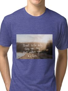 Travel Is The Only Thing You Buy That Makes You Richer Tri-blend T-Shirt
