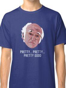 Pretty Good Classic T-Shirt