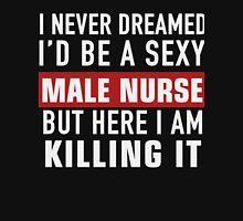 Never Dreamed I'd Be A Sexy Male Nurse T-Shirt Unisex T-Shirt
