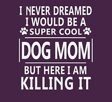 I Never Dreamed I Would Be A Super Cool DOG MOM T-Shirt Womens Fitted T-Shirt