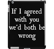 And It's Just Not Worth It iPad Case/Skin