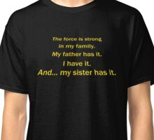 The Force Is Strong In My Family Classic T-Shirt