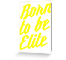 Born to be Elite Greeting Card