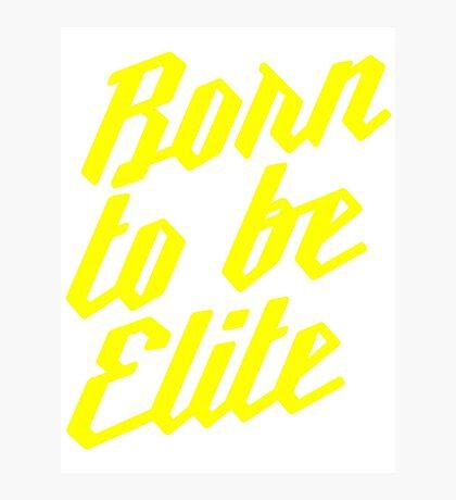 Born to be Elite Photographic Print