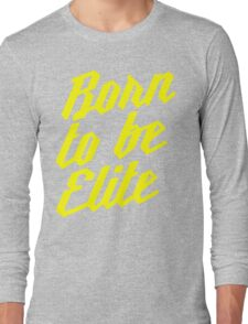 Born to be Elite Long Sleeve T-Shirt