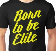 Born to be Elite Unisex T-Shirt