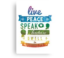 Live peace, speak kindness, dwell in possibility Canvas Print