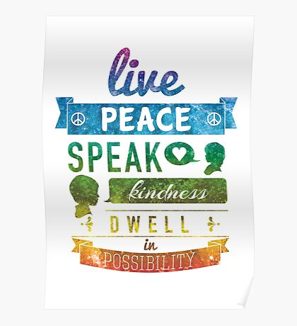 Live peace, speak kindness, dwell in possibility Poster