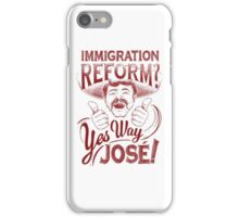 Immigration Reform. Yes Way Jose! iPhone Case/Skin