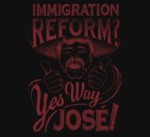 Immigration Reform. Yes Way Jose! One Piece - Long Sleeve