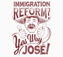 Immigration Reform. Yes Way Jose! Kids Clothes