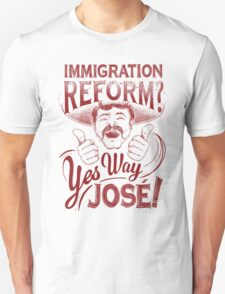 Immigration Reform. Yes Way Jose! T-Shirt