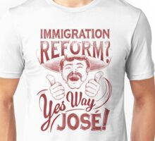 Immigration Reform. Yes Way Jose! Unisex T-Shirt
