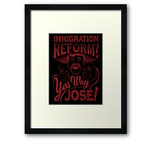 Immigration Reform. Yes Way Jose! Framed Print
