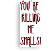 Killing Me Smalls Canvas Print