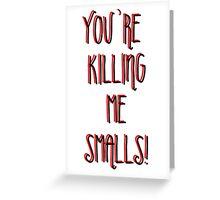 Killing Me Smalls Greeting Card