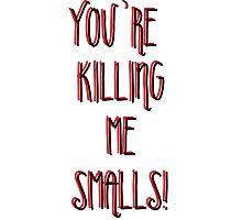 Killing Me Smalls Photographic Print
