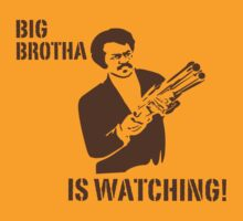Big Brotha Is Watching by jnasty