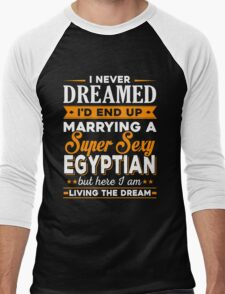 i never dreamed i'd end up marrying a supper sexy egyptian Men's Baseball ¾ T-Shirt