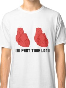 I'm Part Time Lord Classic T-Shirt