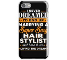 i never dreamed i'd end up marrying a supper sexy hair stylist iPhone Case/Skin