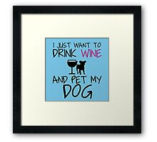 i just want to drink wine and pet my dog Framed Print