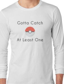 Gotta Catch At Least One Long Sleeve T-Shirt