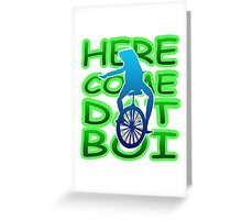 Here come dat boi Greeting Card