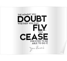 doubt you can fly, cease for ever to be able to do it - j.m. barrie Poster