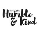 humble and kind by Alyssa Miocevich