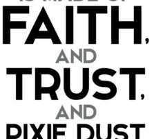 world is made of faith, and trust, and pixie dust - j.m. barrie Sticker
