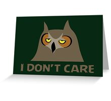 I DON'T CARE, funny annoyed owl design Greeting Card