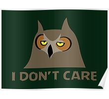 I DON'T CARE, funny annoyed owl design Poster