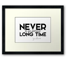 never is an awfully long time - j.m. barrie  Framed Print