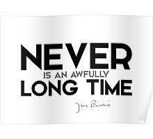 never is an awfully long time - j.m. barrie  Poster