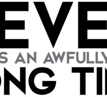 never is an awfully long time - j.m. barrie  Sticker