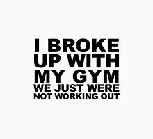 I Broke Up With My Gym Unisex T-Shirt