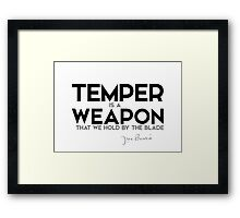 temper is a weapon that we hold by the blade - j.m. barrie Framed Print