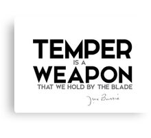 temper is a weapon that we hold by the blade - j.m. barrie Canvas Print