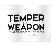 temper is a weapon that we hold by the blade - j.m. barrie Poster