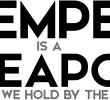 temper is a weapon that we hold by the blade - j.m. barrie Sticker