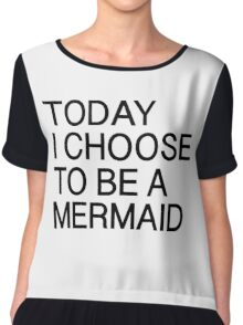 Today I choose to be a Mermaid  Chiffon Top