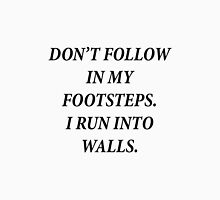 Don't Follow In My Footsteps. Unisex T-Shirt