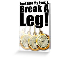 Hypnosis Show - Break A Leg! Greeting Card