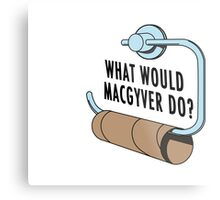 What Would MacGyver Do Metal Print